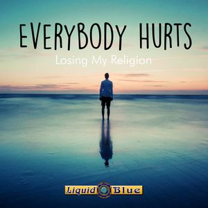 Every Body Hurts - Liquid Blue